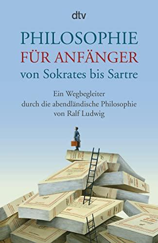 9783423348249: Philosophie für Anfänger von Sokrates bis Sartre