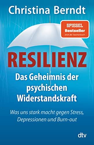 Resilienz: Das Geheimnis der psychischen Widerstandskraft Was: Berndt, Christina