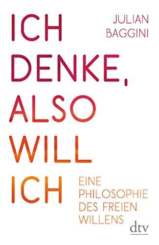 9783423349093: Ich denke, also will ich: Eine Philosophie des freien Willens