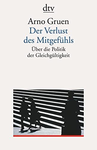 Der Verlust des Mitgefühls. Über die Politik der Gleichgültigkeit. - Gruen, Arno