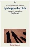 Spielregeln der Liebe : integrativ systemische Paartherapie. dtv ; 35143 : Dialog & Praxis - Schmid-Fahrner, Christine