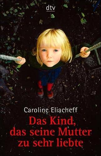 Das Kind, das seine Mutter zu sehr liebte. (9783423351591) by Caroline Eliacheff