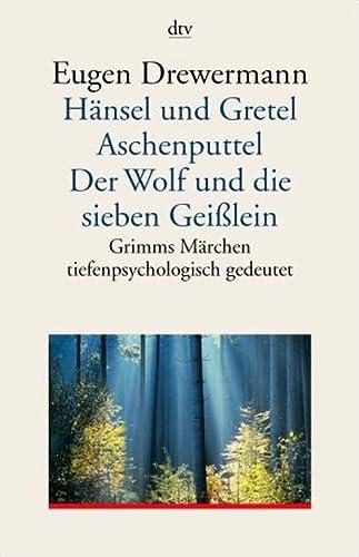 9783423351638: Hänsel und Gretel. Aschenputtel. Der Wolf und die sieben Geißlein. Grimms Märchen tiefenpsychologisch gedeutet.