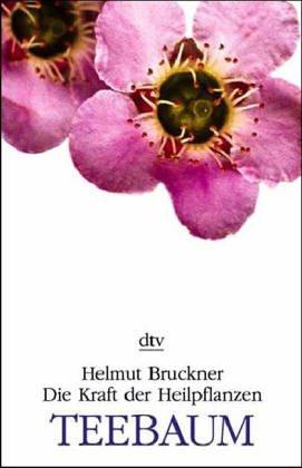 Die Kraft der Heilpflanzen - Teebaum - Bruckner, Helmut