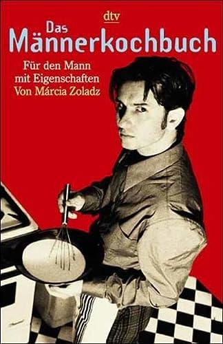 Das Männerkochbuch : für den Mann mit: Zoladz, Márcia: