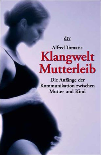 Klangwelt Mutterleib - Alfred A., Tomatis,