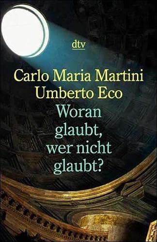 Woran glaubt, wer nicht glaubt? - Carlo Maria, Martini, Eco Umberto Pichler Karl u. a.