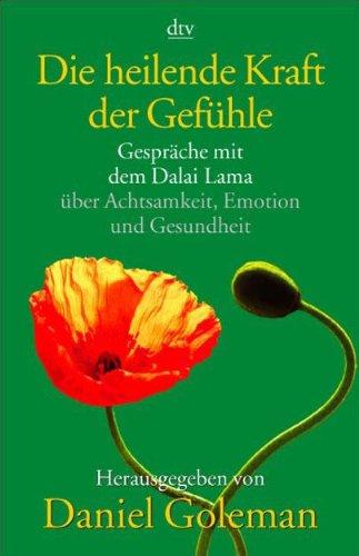 9783423361781: Die heilende Kraft der Gefühle: Gespräche mit dem Dalai Lama über Achtsamkeit, Emotion und Gesundheit