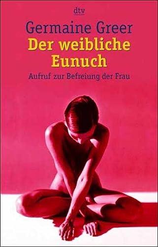 Der weibliche Eunuch - Greer, Germaine und Rose Blight