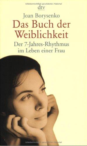 9783423362146: Das Buch der Weiblichkeit: Der 7-Jahres-Rhythmus im Leben der Frau