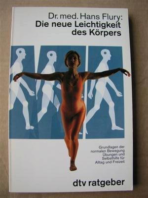 9783423365079: Die neue Leichtigkeit des Körpers. Grundlagen der normalen Bewegung. Übungen und Selbsthilfe für Alltag und Freizeit