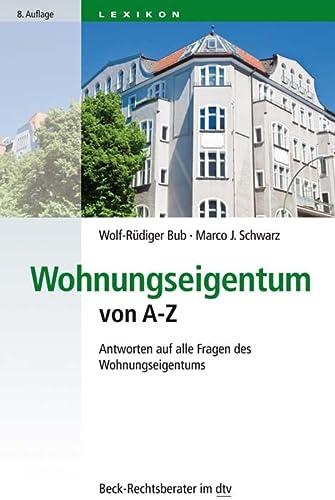 9783423507684: Wohnungseigentum von A - Z: Antworten auf alle Fragen des Wohnungseigentums
