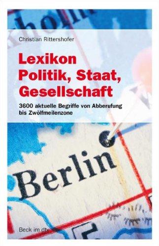 9783423508940: Lexikon Politik, Staat, Gesellschaft: 3600 aktuelle Begriffe von Abberufung bis Zwölfmeilenzone
