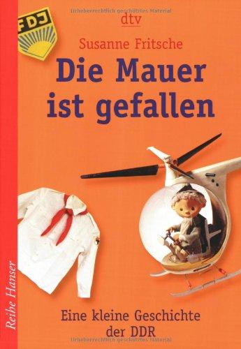 9783423622486: Die Mauer ist gefallen: Eine kleine Geschichte der DDR