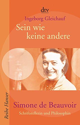 Sein wie keine andere : Simone de Beauvoir , Schriftstellerin und Philosophin dtv , 62324 : Reihe Hanser - Gleichauf, Ingeborg
