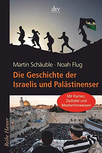 9783423624169: Die Geschichte der Israelis und Palästinenser: Mit Karten, Zeittafel und Medienhinweisen zum Nahost-Konflikt