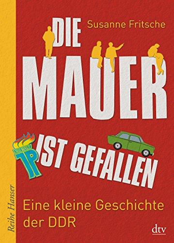 9783423625784: Die Mauer ist gefallen: Eine kleine Geschichte der DDR