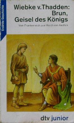 Brun, Geisel Des Königs: Thadden, Wiebke V.