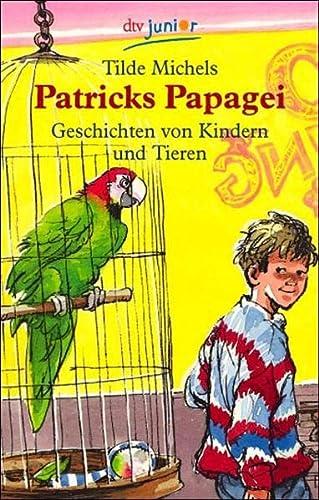 Patricks Papagei: Geschichten von Kindern und Tieren: Michels. Tilde Peter Knorr, illus.)