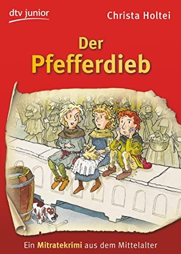 Der Pfefferdieb: Ein Mitratekrimi aus dem Mittelalter: Holtei, Christa