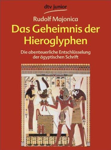 Das Geheimnis der Hieroglyphen: Die abenteuerliche Entschlüsselung der ägyptischen ...