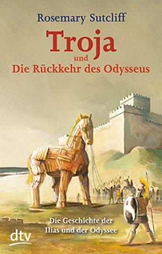9783423713320: Troja und die R�ckkehr des Odysseus: Die Geschichte der Ilias und der Odyssee
