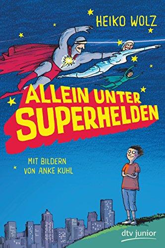 Allein unter Superhelden. Mit Bildern von Anke: Wolz, Heiko und
