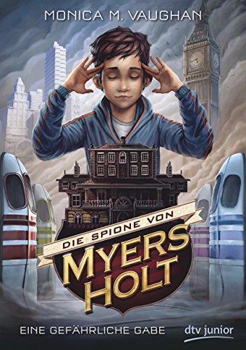 Die Spione von Myers Holt - Eine gefährliche Gabe (dtv junior) - Vaughan, Monica Meira, Pfleiderer, Reiner
