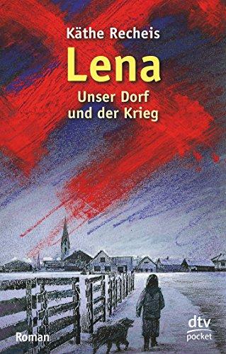 Lena: Unser Dorf und der Krieg Roman.: Recheis, Käthe