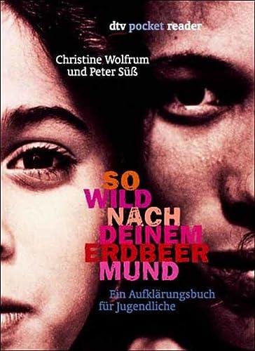 9783423781497: So wild nach deinem Erdbeermund. Ein Aufklärungsbuch für Jugendliche. ( Ab 14 J.).