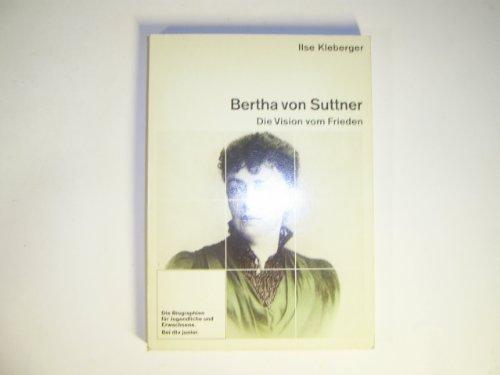 Bertha von Suttner Die Vision vom Frieden.: Kleberger, Ilse