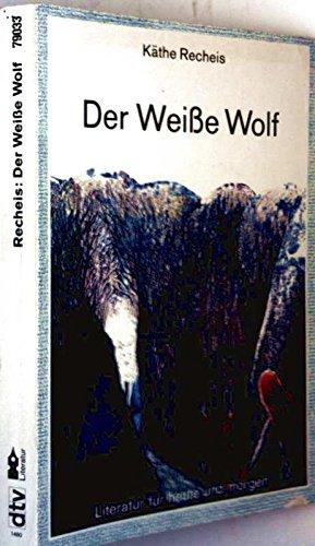 Der weisse Wolf: Recheis, Käthe
