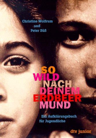 9783423795203: So wild nach deinem Erdbeermund. Ein Aufkl�rungsbuch f�r Jugendliche. ( Ab 14 J.).