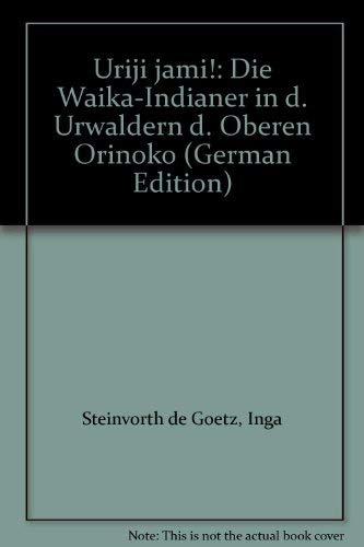 9783424004168: Uriji jami!: Die Waika-Indianer in d. Urwaldern d. Oberen Orinoko