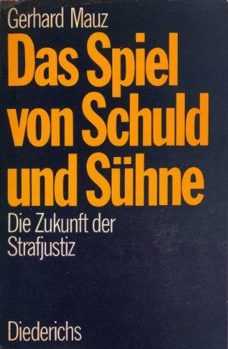 9783424005004: Das Spiel von Schuld und Sühne. Die Zukunft der Strafjustiz by Mauz, Gerhard