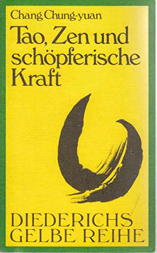 Diederichs Gelbe Reihe, Bd.30, Tao, Zen und schöpferische Kraft (3424006300) by Chang Chung-Yuan