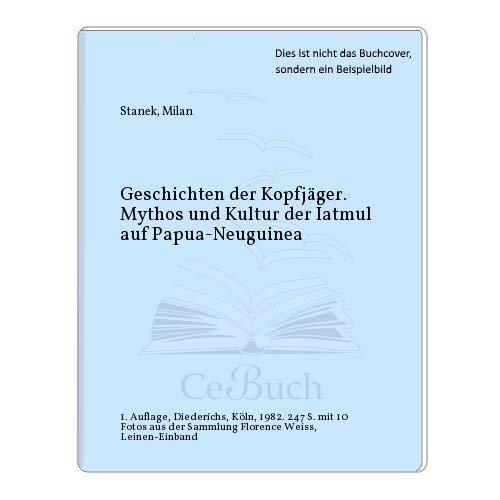 9783424007527: Geschichten der Kopfjäger. Mythos und Kultur der Iatmul auf Papua- Neuguinea [Gebundene Ausgabe]