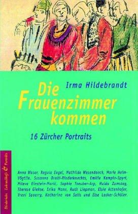 Die Frauenzimmer kommen: 15 Zürcher Frauenportraits. - Hildebrandt