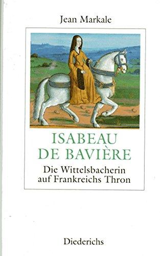 9783424012071: Isabeau de Baviere. Die Wittelsbacherin auf Frankreichs Thron.