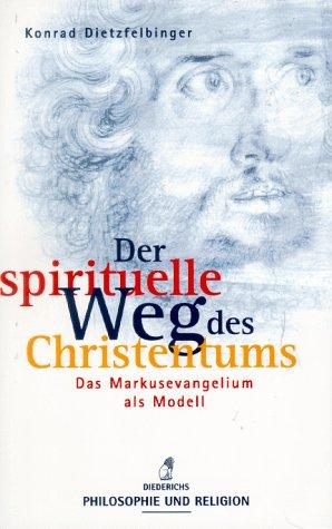 Der spirituelle Weg des Christentums : das Markusevangelium als Modell / Konrad Dietzfelbinger - Dietzfelbinger, Konrad