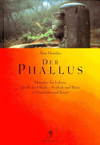 9783424014129: Der Phallus. Metapher des Lebens, Quelle des Glücks. Symbole und Riten in Geschichte und Kunst