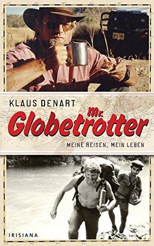 Mr. Globetrotter Meine Reisen, mein Leben. Mit e. Vorw. v. Rüdiger Nehberg - Denart, Klaus