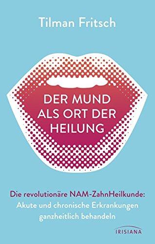 9783424153026: Der Mund als Ort der Heilung: Akute und chronische Erkrankungen ganzheitlich behandeln. Die revolutionäre NAM-Zahnheilkunde