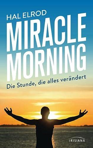 9783424153118: Miracle Morning: Die Stunde, die alles verändert. Steh auf und nimm dein Leben in die Hand
