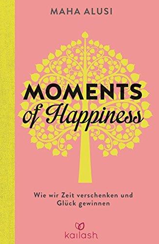 9783424631098: Moments of Happiness: Wie wir Zeit verschenken und Gl�ck gewinnen