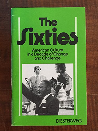 The Sixties - American Culture in a Decade of Change and Challenge.