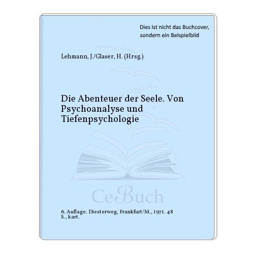 Die Abenteuer der Seele. Von Psychoanalyse und: Lehmann, J./Glaser, H.