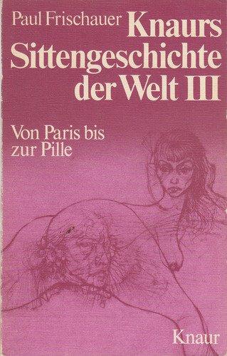 Knaurs Sittengeschichte der Welt; Teil: Bd. 3.,: Paul Frischauer:
