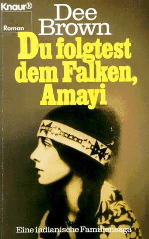 Du folgtest dem Falken, Amayi. Eine indianische Familiensaga. (3426011662) by Dee Brown