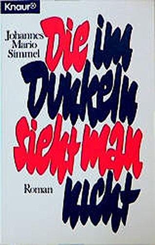 Die im Dunkeln sieht man nicht: Johannes Mario Simmel